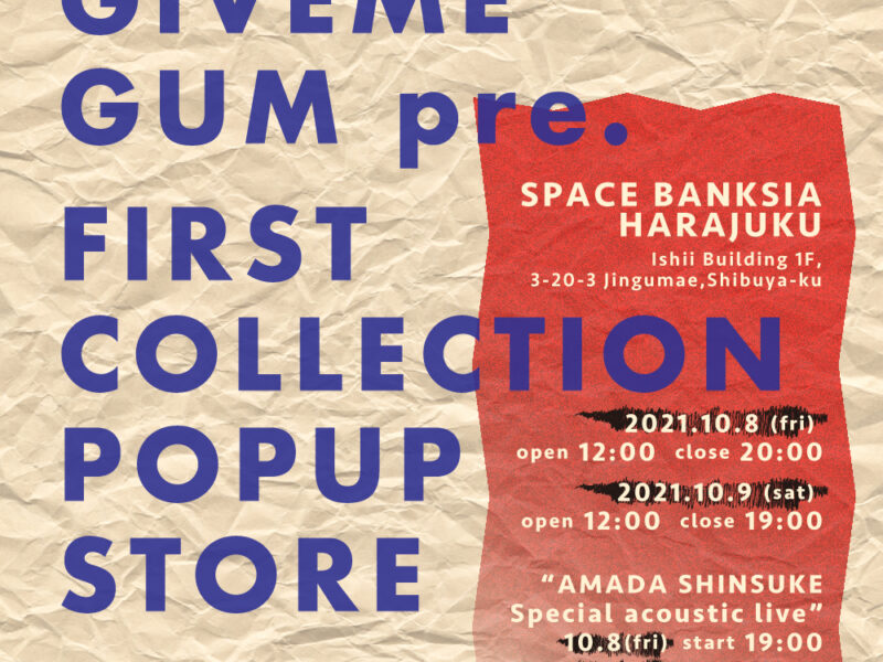 GIVEME GUM pre.  FIRST COLLECTION POP UP STORE
