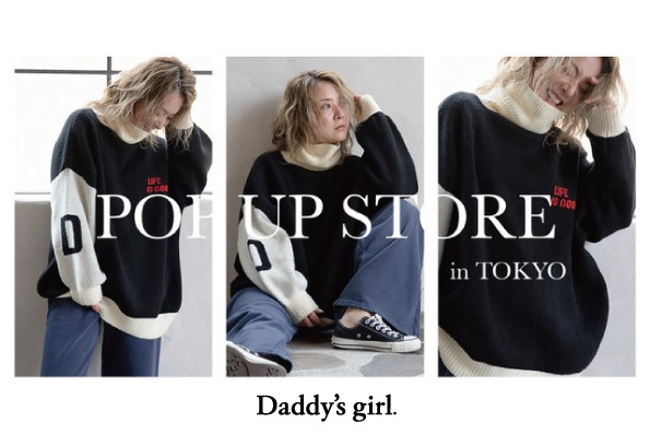 Daddy's girl. POP-UP STORE in TOKYO.